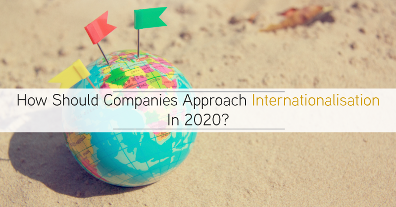 How should companies approach internationalisation in 2020?