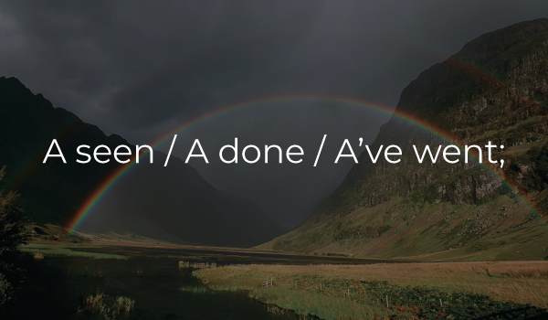 A seen / A done / A've went